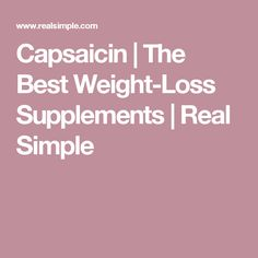 Capsaicin | The Best Weight-Loss Supplements | Real Simple