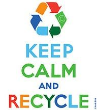 Keep calm & recycle!... I've been recycling for so long that I can't throw away recyclable things!