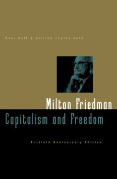 Capitalism and Freedom: Fortieth Anniversary Edition by Milton Friedman. $11.52. Author: Milton Friedman. 230 pages. Publisher: University of Chicago Press; 40 edition (February 15, 2009)
