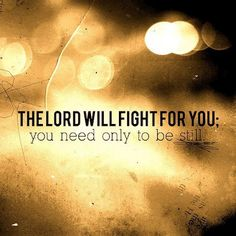 the LORD will fight my battles