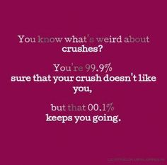 You know what's weird about crushes? You're sure that your crush doesn't l… You know what's weird about crushes? Secret Crush Quotes, Boy Crush Quotes, Teenage Crush Quotes, Girl Quotes, Quotes Quotes, Crush Facts, Love Facts, Relationship Memes, Relationships Humor