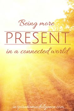 Join me in my challenge to be more present in a busy, connected world. Read about how I plan to make some changes here!