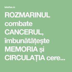 ROZMARINUL combate CANCERUL, îmbunătățește MEMORIA și CIRCULAȚIA cerebrală și periferică (+ rețete) Cancer, Health, Diet, Health Care, Salud