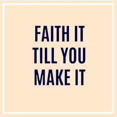 Faith it till you make it. But then faith it some more. You don't have to fake it. Great Quotes, Quotes To Live By, Inspirational Quotes, Motivational Quotes, Faith Quotes, Me Quotes, Qoutes, Queen Quotes, People Quotes