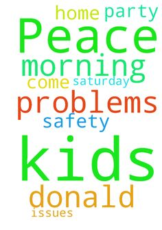 Peace and safety -  Please pray that my kids are home by 9am Saturday morning with no problems or issues and that Donald doesn't come to the party  Posted at: https://prayerrequest.com/t/9VP #pray #prayer #request #prayerrequest