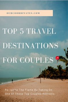 Heres 5 Top Travel Ideas For Couples That Need To Get-Away! #FindYourCoordinates #OurCoordinates