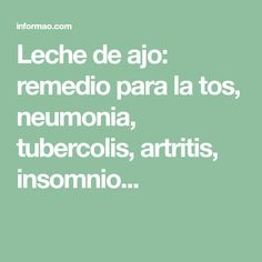 Leche de ajo: remedio para la tos, neumonia, tubercolis, artritis, insomnio...