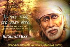"""Its your road, and yours alone. Others may walk it with you, but no one can walk it for you.""  ❤️ ❤️OM SAI RAM❤️ ❤️  Please share; FB: www.fb.com/ShirdiSBSS Twitter: https://twitter.com/shirdisbss Blog: http://ssbshraddhasaburi.blogspot.com  G+: https://plus.google.com/100079055901849941375/posts Pinterest: www.pinterest.com/shirdisaibaba"