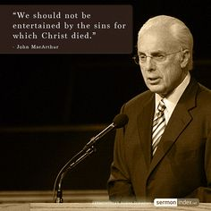 """We should not be entertained by the sins for which Christ died."" - John MacArthur #entertained #sins #christdied"