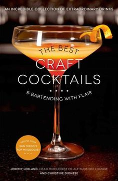 Hand-Crafted, Delicious Cocktail Recipes From One of the Best Bartenders in the World Jeremy LeBlanc, lead bartender at a bar praised by Conde Nast as one of the top 10 roof top bars in the world, is