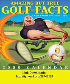 Amazing But True Golf Facts 2008 Day-to-Day Calendar (9780740766282) Chris Rodell, Allan Zullo , ISBN-10: 0740766287  , ISBN-13: 978-0740766282 ,  , tutorials , pdf , ebook , torrent , downloads , rapidshare , filesonic , hotfile , megaupload , fileserve