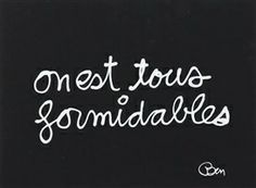 On est tous formidables ! French Words, French Quotes, Jolie Phrase, Latin Language, Words Quotes, Sayings, Quote Citation, Positive Inspiration, Messages
