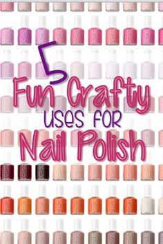 5 Crafty Uses for Nail Polish | You Put It On