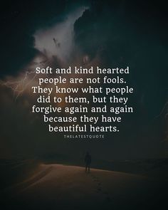 Soft and kind hearted people are not fools. They know what people did to them but they forgive again and again because they have beautiful hearts. . . #thelatestquote #kindness #motivationalquotes #inspirationalquotes