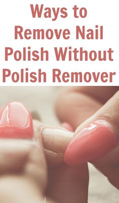 Ways to Remove Nail Polish Without Polish Remover