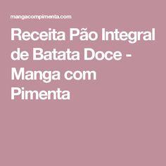 Receita Pão Integral de Batata Doce - Manga com Pimenta