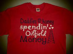 Daddies Lil Honey Spendin Oilfield Money by AshleysCustomApparel, $17.99