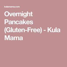 Overnight Pancakes (Gluten-Free) - Kula Mama