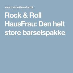 Rock & Roll HausFrau: Den helt store barselspakke