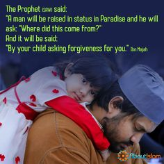 SubhanAllah, we can be raised in status in Paradise by our children asking for forgiveness for us!   #Forgiveness #Paradise #Islam