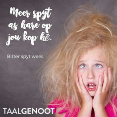 Meer spyt as hare op jou kop hê. Afrikaans, South Africa, Classroom, Teaching, Humor, School, Quotes, Life, Do Your Thing