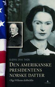 Den amerikanske presidentens norske datter Olga Wilsons dobbeltiv Bjørn Erik Thon #gyldendal