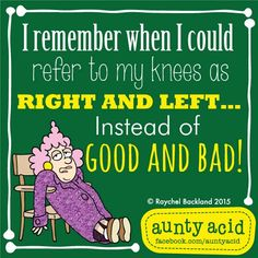 #AuntyAcid I remember when I could refer to my knees