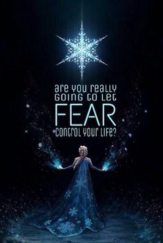 are you really going to let fear control your life?