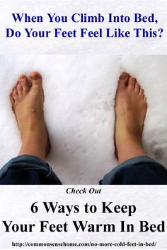 No More Cold Feet in Bed - ways to keep your feet warm when the temperatures drop form hot packs to heated mattress pads to spicy foot massages.