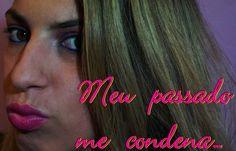 Meu passado me condena....