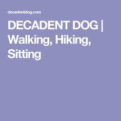 DECADENT DOG   Walking, Hiking, Sitting