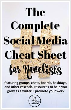 The Complete Social Media Cheat Sheet for Novelists: featuring groups, chats, boards, and hashtags with tons of helpful resources on writing, editing, and publishing | TheLadyinRead.com