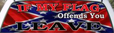 If My Confederate Flag Offends You - LEAVE  rear window mural decal