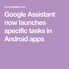 Google Assistant now launches specific tasks in Android apps
