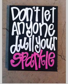Don't let anyone dull ur sparkle