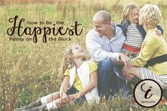 5 ways to be the happiest family on the block. You can start doing them today!