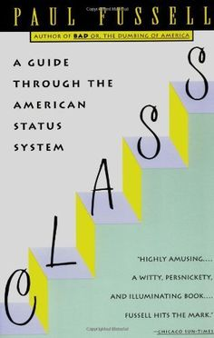 Amazon.com: Class: A Guide Through the American Status System (9780671792251): Paul Fussell: Books