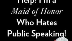 Help! I'm a Maid of Honor Who Hates Public Speaking!