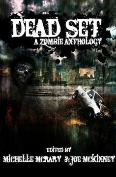 Dead Set: A Zombie Anthology by Michelle McCrary, http://www.amazon.com/dp/0980185092/ref=cm_sw_r_pi_dp_fscOqb1XJ4N3A