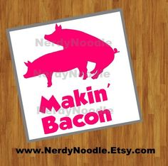 Makin Bacon Decal Bacon Car Decal Pig Decal Bacon by NerdyNoodle