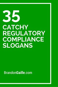 35 Catchy Regulatory Compliance Slogans http://www.complianceconsultant.org & http://s166.co.uk