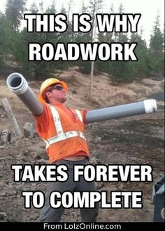 Every freaking construction worker...every time.
