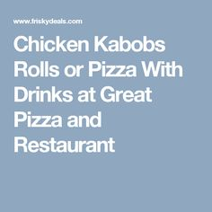 Chicken Kabobs Rolls or Pizza With Drinks at Great Pizza and Restaurant