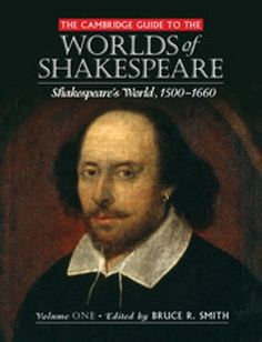 The Cambridge Guide to the Worlds of Shakespeare / general editor, Bruce R. Smith  - New York : Cambridge University Press, 2016 -  Contén V. 1: Shakespeare's world, 1500-1660 -- V. 2: The world's Shakespeare 1660-present