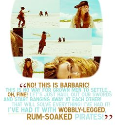 """I've had it with wobbly-legged rum-soaked pirates!""  favorite movie out of the series and favorite quote ! <3"