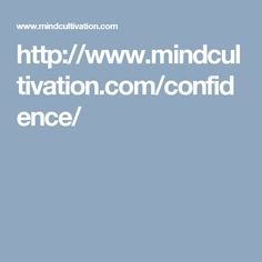 http://www.mindcultivation.com/confidence/