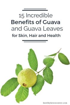 15 Incredible Benefits of Guava and Guava Leaves for Skin, Hair and Health