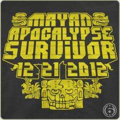 Mayan Apocalypse Survivor T-shirt.