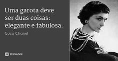 Uma garota deve ser duas coisas: elegante e fabulosa. — Coco Chanel