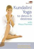 Kundalini yoga to detox & destress [videorecording] : with Maya Fiennes / MayaSpace, Ltd ; film, Mike Connolly.